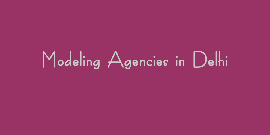 Modeling agencies in Delhi
